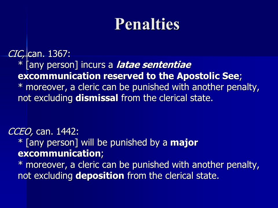Penalties CIC, can. 1367: * [any person] incurs a latae sententiae excommunication reserved to the Apostolic See;
